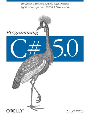 Programming C# 5.0 By Griffiths, Ian